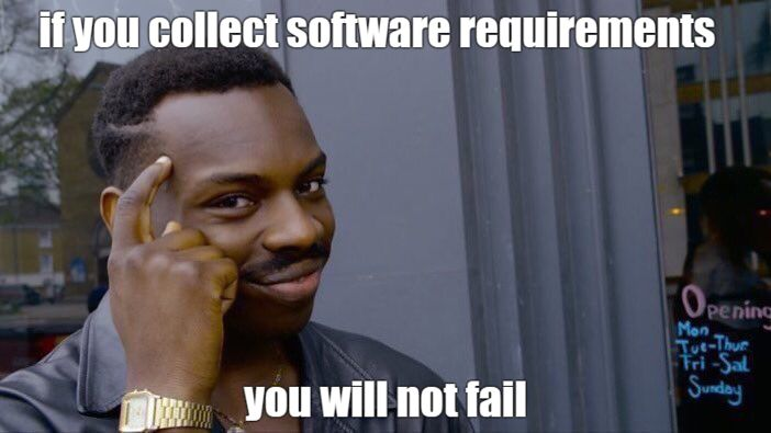 meme if you collect software requirements? you will not fail
