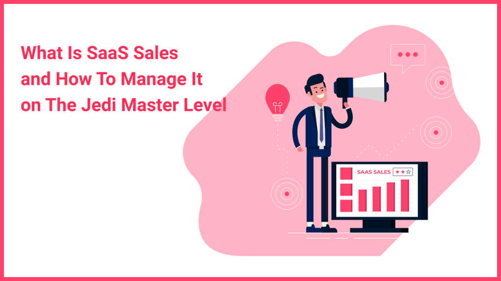 What Is SaaS Sales and How To Manage It on The Jedi Master Level