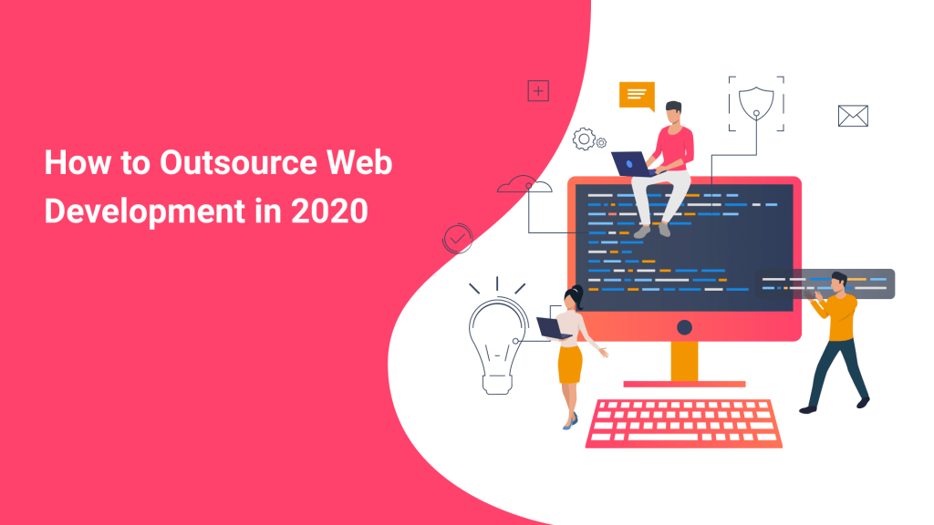 How to Outsource Web Development in 2020: Step by Step Guide to Finding a Trustable Partner